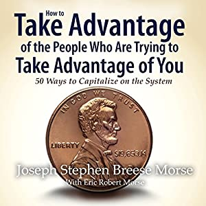 How to Take Advantage of the People Who Are Trying to Take Advantage of You: 50 Ways to Capitalize on the System Audiobook
