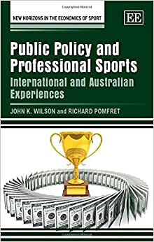 Public Policy And Professional Sports: International And Australian Experiences (New Horizons In The Economics Of Sport Series)
