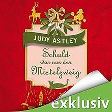 Schuld war nur der Mistelzweig Hörbuch von Judy Astley Gesprochen von: Carolin Sophie Göbel