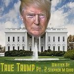 True Trump Two | Stephen M Good