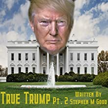 True Trump Two Audiobook by Stephen M Good Narrated by Murphy Hayes