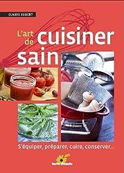 L'art de cuisiner sain : S'équiper, préparer, cuire et conserver