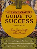 Savvy Crafters Guide To Success Turn Your Crafts Into A Career