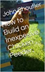 How to Build an Inexpesive Chicken Fe...