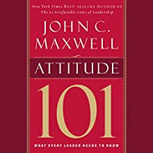 Attitude 101: What Every Leader Needs to Know (       UNABRIDGED) by John C. Maxwell Narrated by Sean Runnette