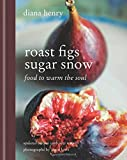 Roast Figs Sugar Snow: Food to warm the soul