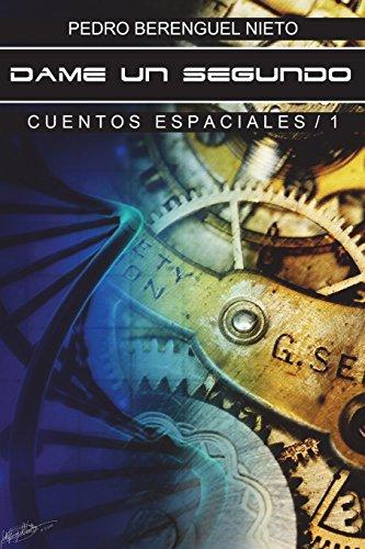 Dame un segundo Cuentos Espaciales - 1  [Berenguel Nieto, Sr. Pedro] (Tapa Blanda)