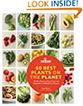 50 Best Plants on the Planet: 150 Nut...