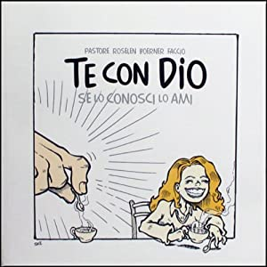 Te con Dio [You with God]: Se lo conosci lo ami [If you know you love him] | [Pastore Roselen Boerner Faccio]