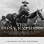 The Pony Express: The History and Legacy of America's Most Famous Mail Service |  Charles River Editors