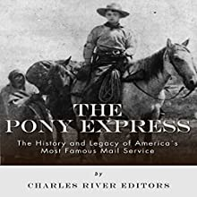 The Pony Express: The History and Legacy of America's Most Famous Mail Service (       UNABRIDGED) by Charles River Editors Narrated by James McSorley