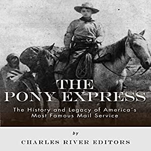 The Pony Express: The History and Legacy of America's Most Famous Mail Service Audiobook