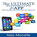 The Ultimate Beginners Guide for App Programming and Development Audiobook by Neo Monefa Narrated by Stephanie Quinn