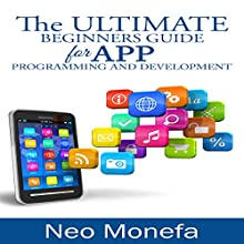 The Ultimate Beginners Guide for App Programming and Development (       UNABRIDGED) by Neo Monefa Narrated by Stephanie Quinn