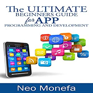 The Ultimate Beginners Guide for App Programming and Development Audiobook