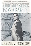 img - for A breakfast for Bonaparte: U.S. national security interests from the Heights of Abraham to the nuclear age by Eugene V Rostow (1993-05-03) book / textbook / text book