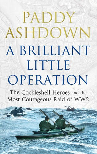 a-brilliant-little-operation-the-cockleshell-heroes-and-the-most-courageous-raid-of-world-war-2