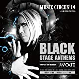 MUSIC CIRCUS'14 BLACK STAGE ANTHEMS / MIXED BY YOJI