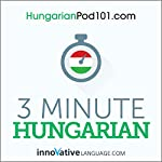 3-Minute Hungarian - 25 Lesson Series Audiobook |  Innovative Language Learning LLC