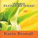 When Flowers Weep: Garden Suspense Series, Book 2   Karin Boutall