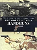 Worlds Great Handguns (1845091620) by Andrea Hopkins