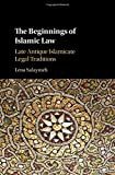 "Lena Salaymeh, ""Beginnings of Islamic Law: Late Antique Islamicate Legal Traditions"" (Cambridge UP, 2016)"