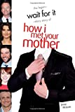 Wait For It: The Legen-dary Story of How I Met Your Mother