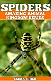 SPIDERS: Fun Facts and Amazing Photos of Animals in Nature (Amazing Animal Kingdom Book 6)
