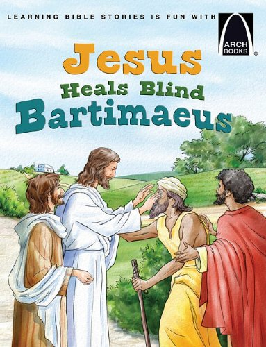 Jesus Heals Blind Bartimaeus - Arch Book