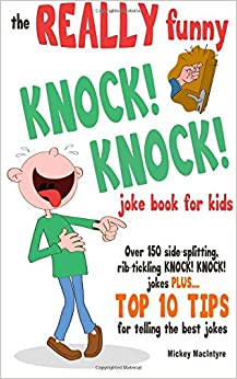 The REALLY Funny KNOCK! KNOCK! Joke Book For Kids: Over 150 Side