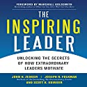 The Inspiring Leader: Unlocking the Secrets of How Extraordinary Leaders Motivate Audiobook by John Zenger Narrated by Rick Adamson