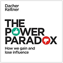 The Power Paradox: How We Gain and Lose Influence Audiobook by Dacher Keltner Narrated by Kaleo Griffith