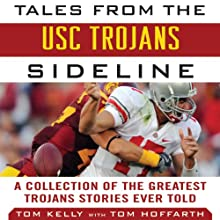 Tales from the USC Trojans Sideline: A Collection of the Greatest Trojans Stories Ever Told Audiobook by Tom Kelly, Tom Hoffarth Narrated by Michael Scherer