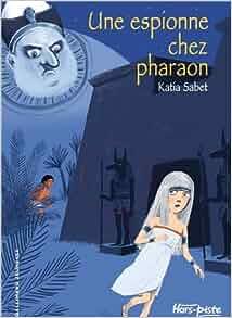 Une espionne chez pharaon: KATIA SABET: 9782070579051: Amazon.com