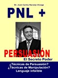 img - for PNL + Persuasion: El Poder Secreto  T cnicas de persuasi n?  T cnicas de manipulaci n? (Spanish Edition) book / textbook / text book