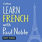 Collins French with Paul Noble - Learn French the Natural Way, Part 3 Hörbuch von Paul Noble Gesprochen von: Paul Noble