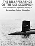 img - for The Disappearance of the USS Scorpion: The History of the Mysterious Sinking of the American Nuclear Submarine book / textbook / text book
