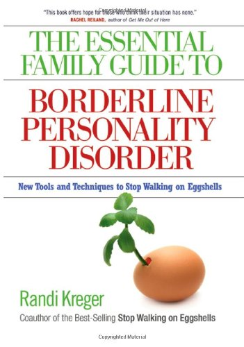 The Essential Family Guide to Borderline Personality Disorder: New Tools and Techniques to Stop Walking on Eggshells