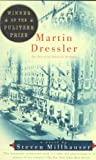 Martin Dressler: The Tale of an American DreamerMARTIN DRESSLER: THE TALE OF AN AMERICAN DREAMER by Millhauser, Steven (Author) on Mar-25-1997 Paperback