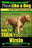 Vizsla, Vizsla Training AAA AKC: Think Like a Dog, but Don't Eat Your Poop!   Vizsla Breed Expert Training  : Here's EXACTLY How to Train Your Vizsla: Volume 1