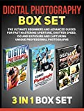 Digital Photography Box Set: The Ultimate Beginners and Advanced Guides For Fast Mastering Aperture, Shutter Speed, ISO and Exposure and Capturing Unique ... books, digital photography for dummies)