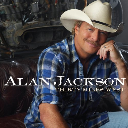 Alan Jackson--Thirty Miles West-2012-OMA Download