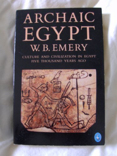 Archaic Egypt, by Walter B. Emery