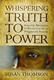 Whispering Truth to Power: Everyday Resistance to Reconciliation in Postgenocide Rwanda (Africa and the Diaspora)