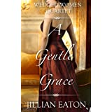 A Gentle Grace (Wedded Women Quartet, Book 4) ~ Jillian Eaton