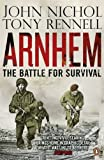 img - for Arnhem: The Battle for Survival by Nichol, John, Rennell, Tony (2012) Paperback book / textbook / text book