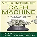 Your Internet Cash Machine (       UNABRIDGED) by Joe Vitale, Jillian Coleman Wheeler Narrated by Joe Vitale, Jillian Coleman Wheeler