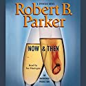 Now & Then Audiobook by Robert B. Parker Narrated by Joe Mantegna