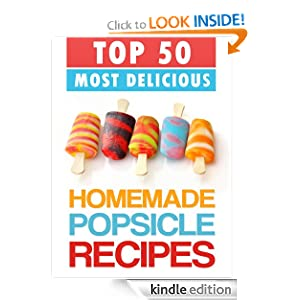 Top 50 Most Delicious Homemade Popsicle Recipes