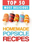 Top 50 Most Delicious Homemade Popsic...